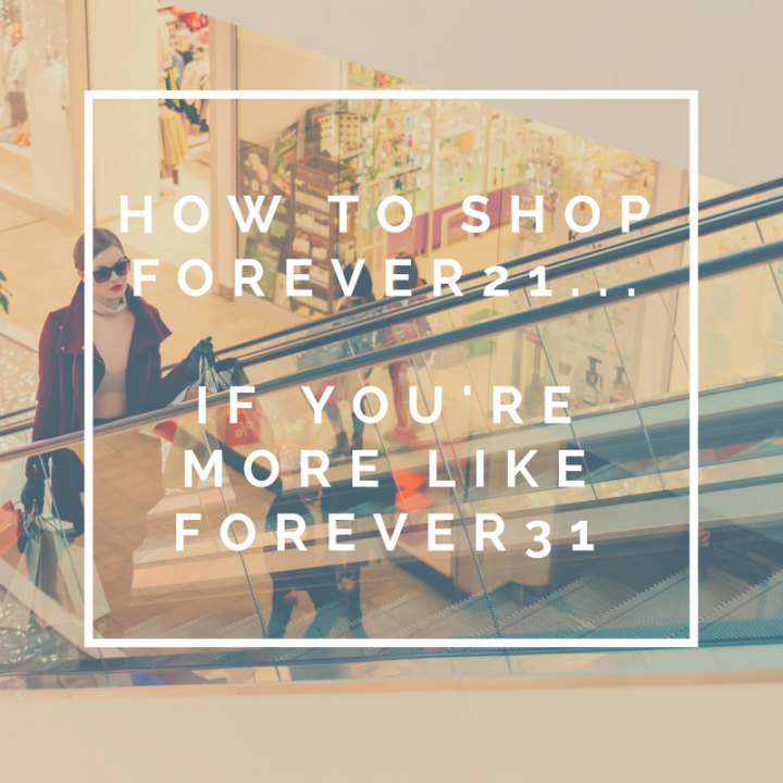 How to shop Forever21 when you're more like Forever31