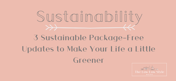 3 Sustainable Package Free Updates to Make Your Life a Little Greener