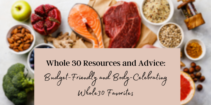 Whole30 Resources and Advice: Budget-Friendly and Body-Celebrating Whole30 Favorites